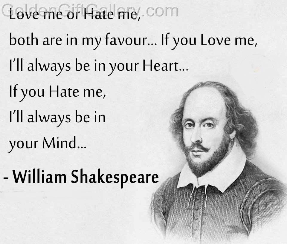 مرا دوست بدار یا از من متنفر باش هردو نیکی به من است.اگر مرا دوست بداری در قلب تو خواهم بود و اگر از من متنفر باشی در ذهنت جای خواهم داشت